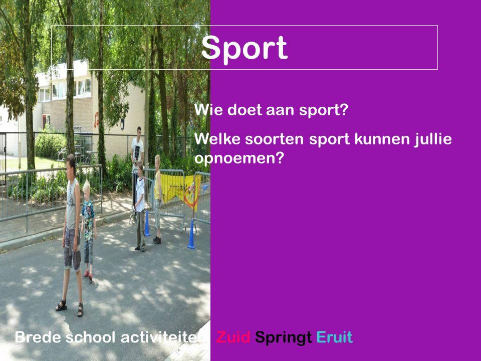 Sport Wie doet aan sport? Welke soorten sport kunnen jullie opnoemen? Brede school activiteiten: Zuid Springt Eruit