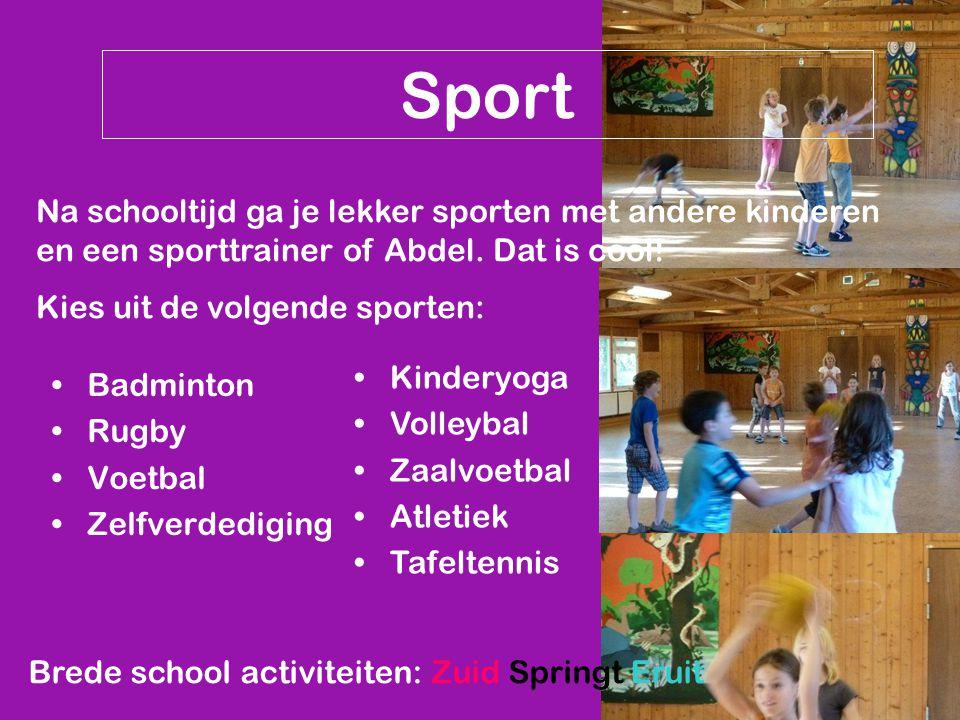 Sport Na schooltijd ga je lekker sporten met andere kinderen en een sporttrainer of Abdel. Dat is cool! Kies uit de volgende sporten: Badminton Rugby