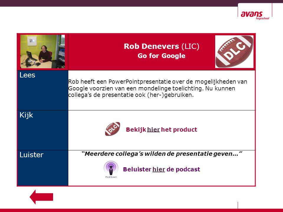 Rob Denevers (LIC) Go for Google Lees Rob heeft een PowerPointpresentatie over de mogelijkheden van Google voorzien van een mondelinge toelichting.