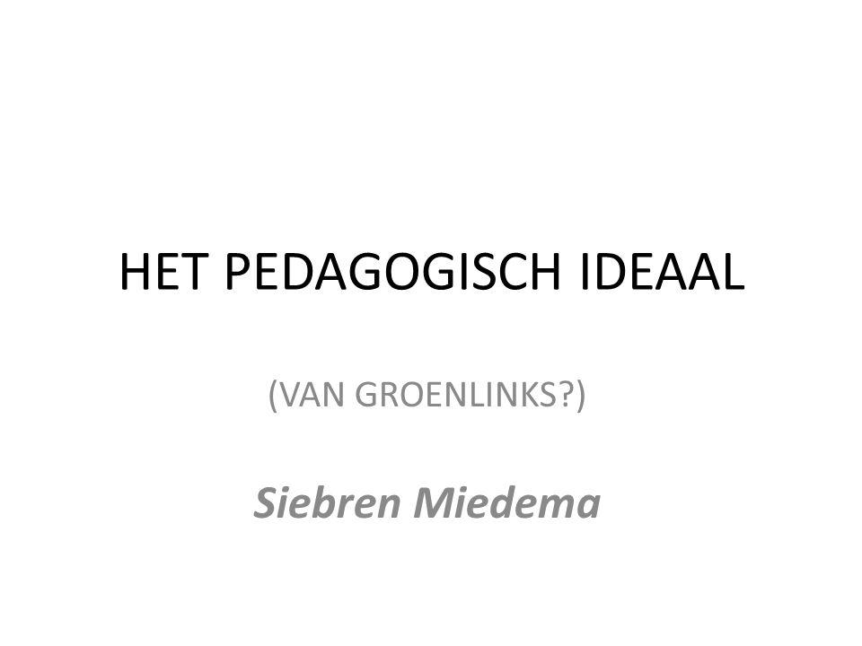 HET PEDAGOGISCH IDEAAL (VAN GROENLINKS?) Siebren Miedema