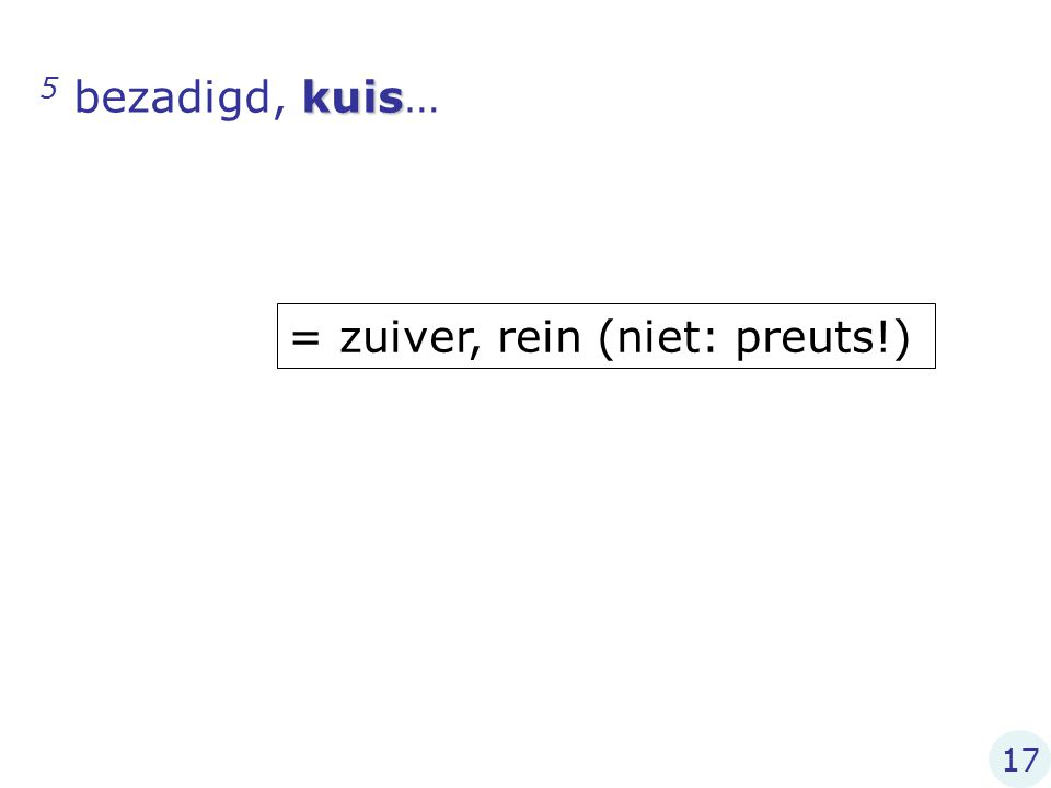 kuis 5 bezadigd, kuis… = zuiver, rein (niet: preuts!) 17