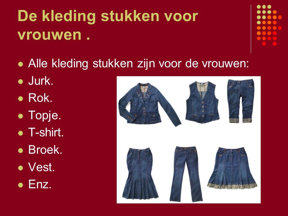 De kleding stukken voor vrouwen. Alle kleding stukken zijn voor de vrouwen: Jurk. Rok. Topje. T-shirt. Broek. Vest. Enz.