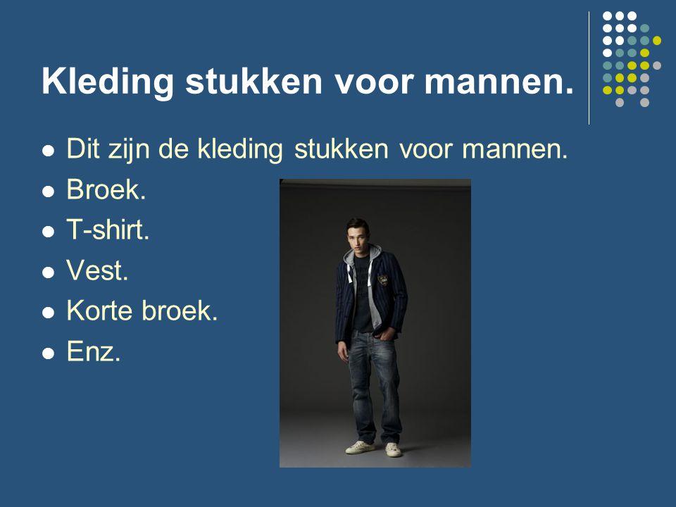 Kleding stukken voor mannen. Dit zijn de kleding stukken voor mannen. Broek. T-shirt. Vest. Korte broek. Enz.