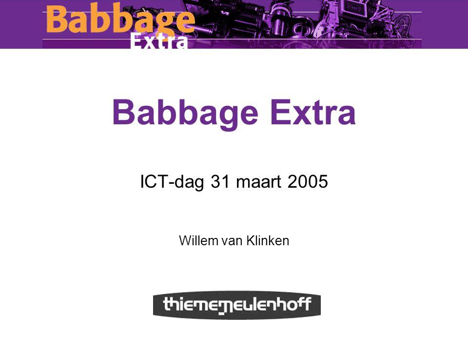 Babbage Extra ICT-dag 31 maart 2005 Willem van Klinken