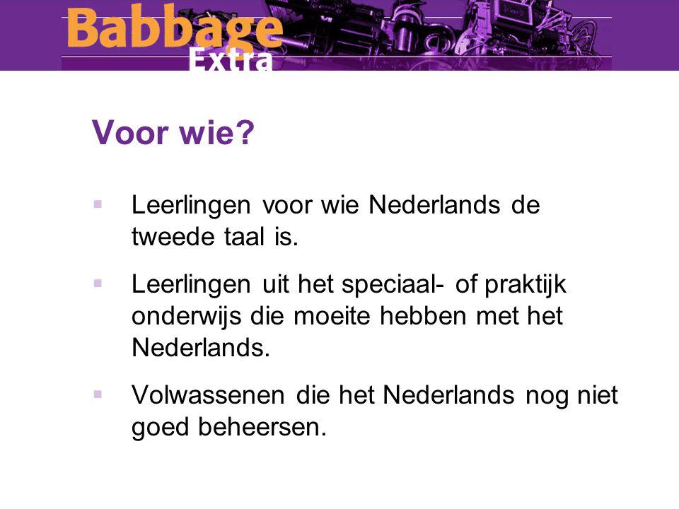 Voor wie.  Leerlingen voor wie Nederlands de tweede taal is.