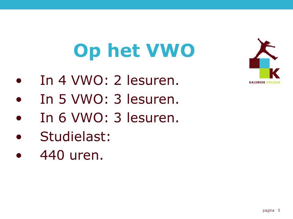 pagina 5 Op het VWO In 4 VWO: 2 lesuren. In 5 VWO: 3 lesuren. In 6 VWO: 3 lesuren. Studielast: 440 uren.