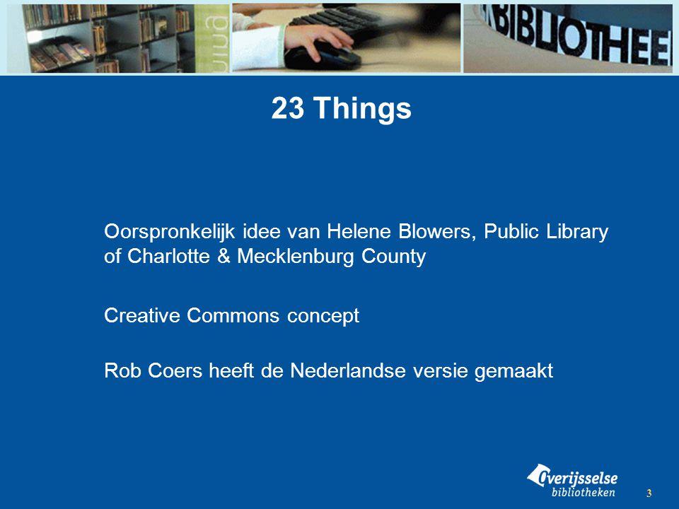 3 23 Things Oorspronkelijk idee van Helene Blowers, Public Library of Charlotte & Mecklenburg County Creative Commons concept Rob Coers heeft de Nederlandse versie gemaakt