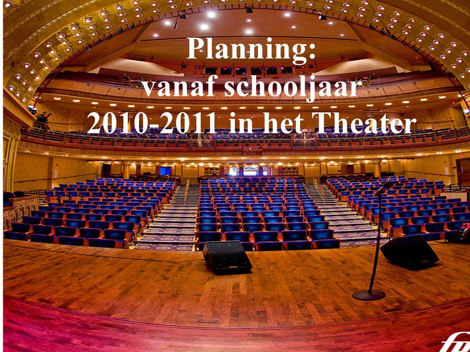 Planning: vanaf schooljaar 2010-2011 in het Theater