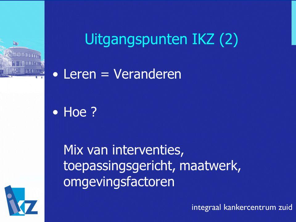 Uitgangspunten IKZ (2) Leren = Veranderen Hoe ? Mix van interventies, toepassingsgericht, maatwerk, omgevingsfactoren