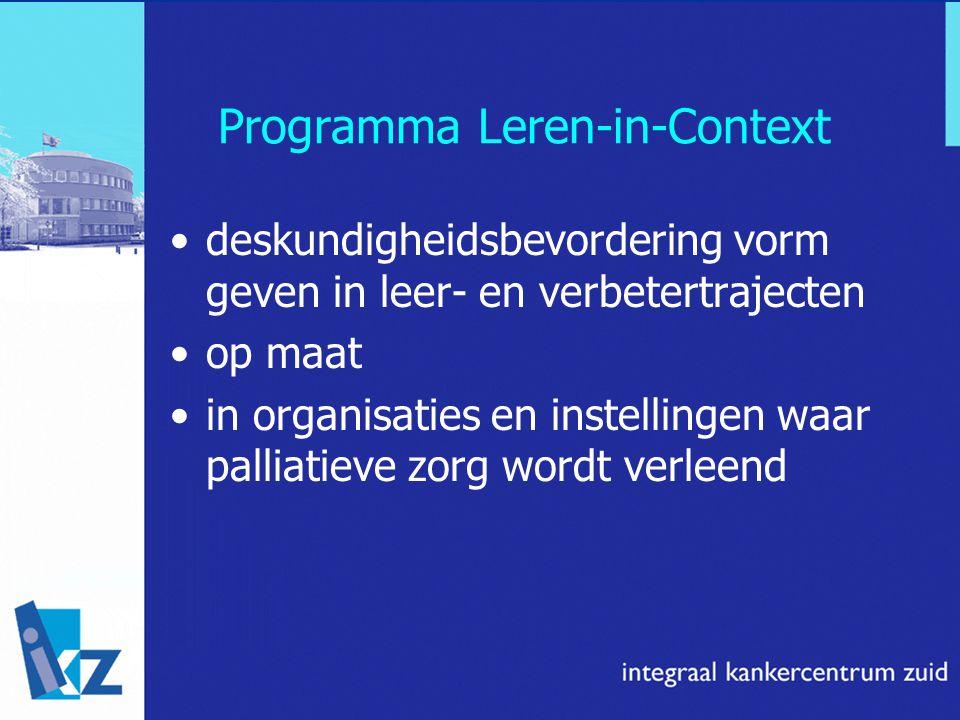 Programma Leren-in-Context deskundigheidsbevordering vorm geven in leer- en verbetertrajecten op maat in organisaties en instellingen waar palliatieve