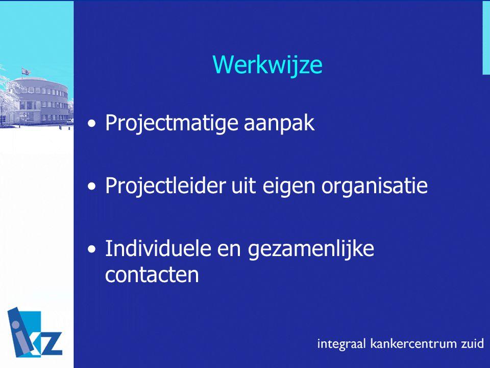 Werkwijze Projectmatige aanpak Projectleider uit eigen organisatie Individuele en gezamenlijke contacten