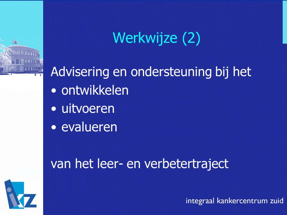 Werkwijze (2) Advisering en ondersteuning bij het ontwikkelen uitvoeren evalueren van het leer- en verbetertraject