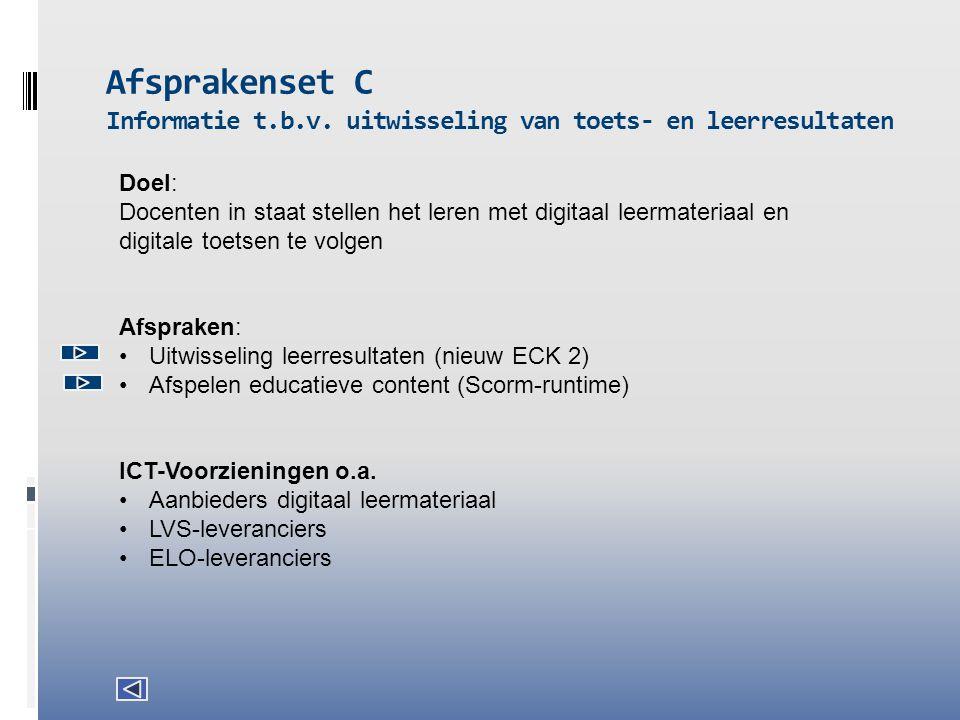 Afsprakenset C Informatie t.b.v. uitwisseling van toets- en leerresultaten Doel: Docenten in staat stellen het leren met digitaal leermateriaal en dig