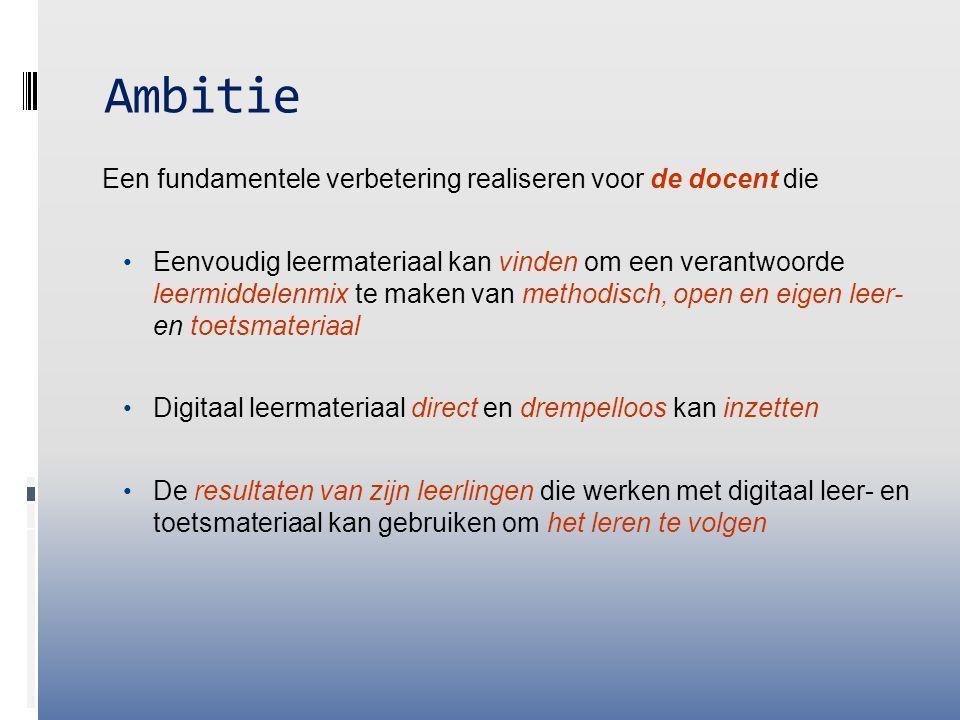 Ambitie Een fundamentele verbetering realiseren voor de docent die Eenvoudig leermateriaal kan vinden om een verantwoorde leermiddelenmix te maken van