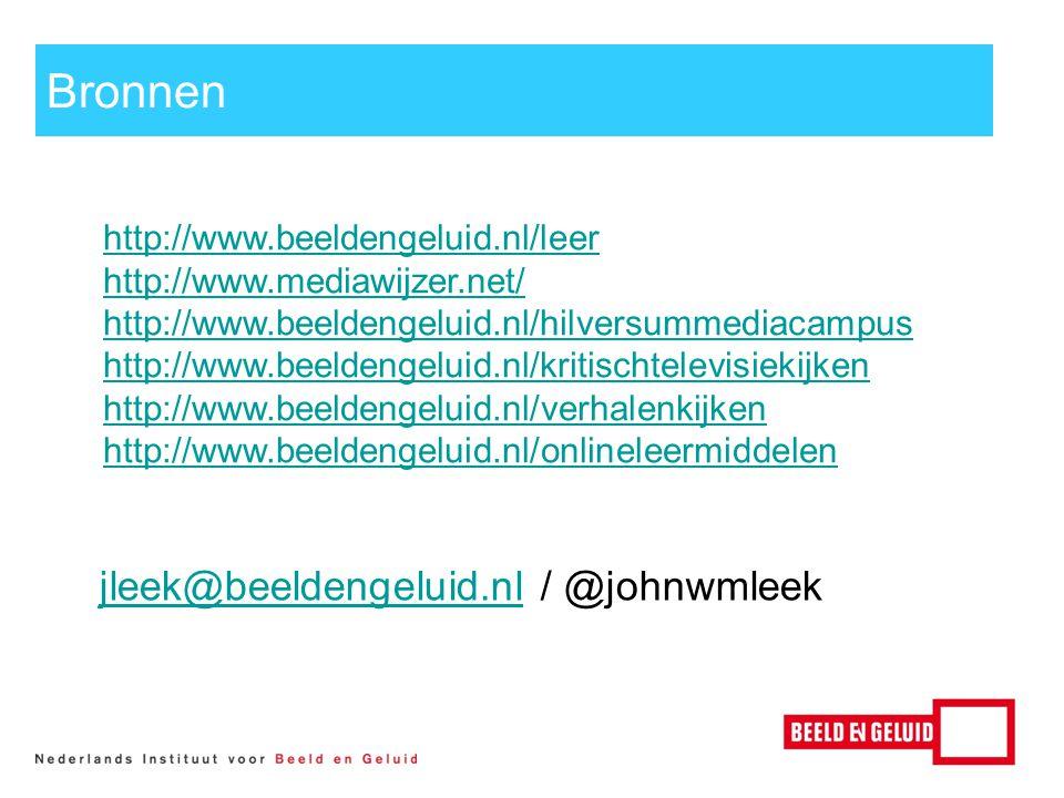 Bronnen http://www.beeldengeluid.nl/leer http://www.mediawijzer.net/ http://www.beeldengeluid.nl/hilversummediacampus http://www.beeldengeluid.nl/kritischtelevisiekijken http://www.beeldengeluid.nl/verhalenkijken http://www.beeldengeluid.nl/onlineleermiddelen jleek@beeldengeluid.nljleek@beeldengeluid.nl / @johnwmleek