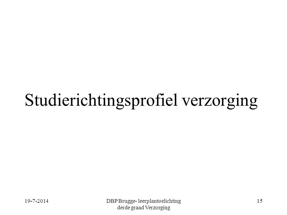 Studierichtingsprofiel verzorging 19-7-2014DBP Brugge- leerplantoelichting derde graad Verzorging 15