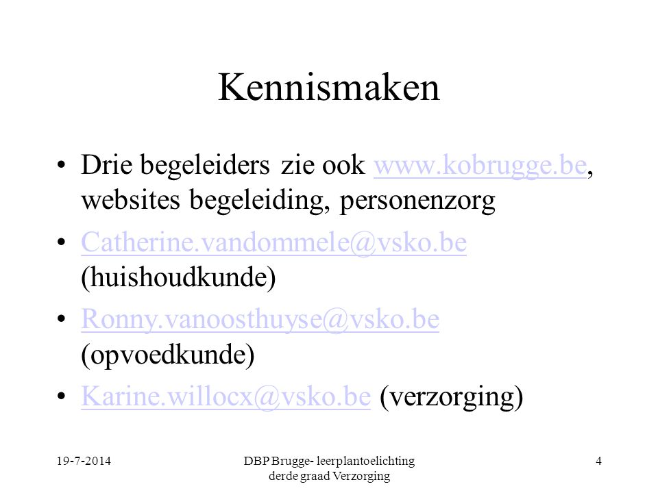 Kennismaken Drie begeleiders zie ook www.kobrugge.be, websites begeleiding, personenzorgwww.kobrugge.be Catherine.vandommele@vsko.be (huishoudkunde)Ca