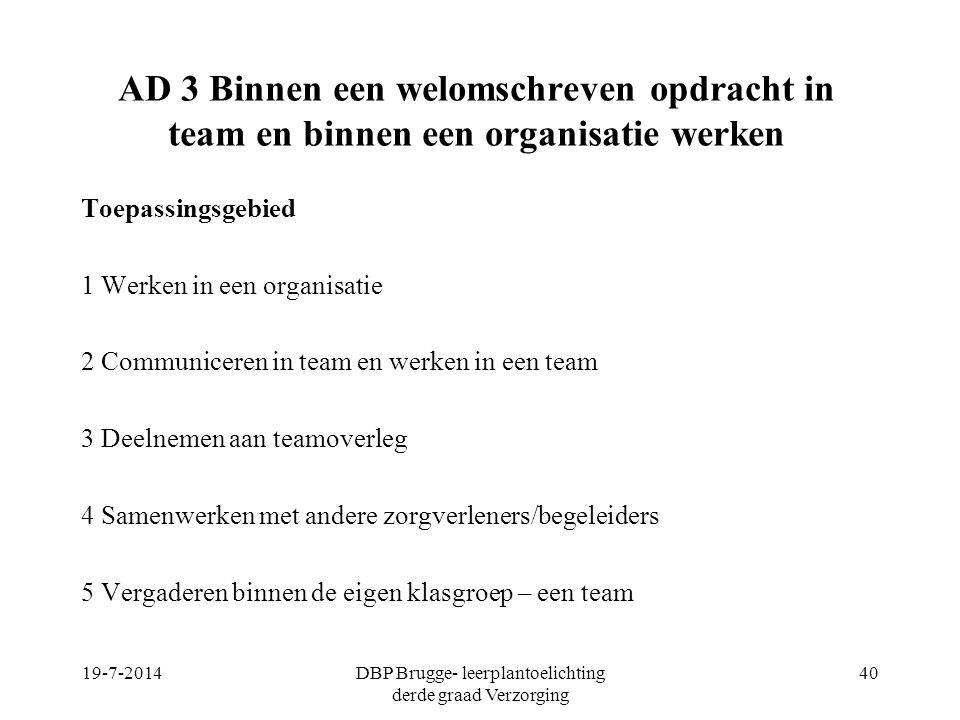 AD 3 Binnen een welomschreven opdracht in team en binnen een organisatie werken Toepassingsgebied 1 Werken in een organisatie 2 Communiceren in team e