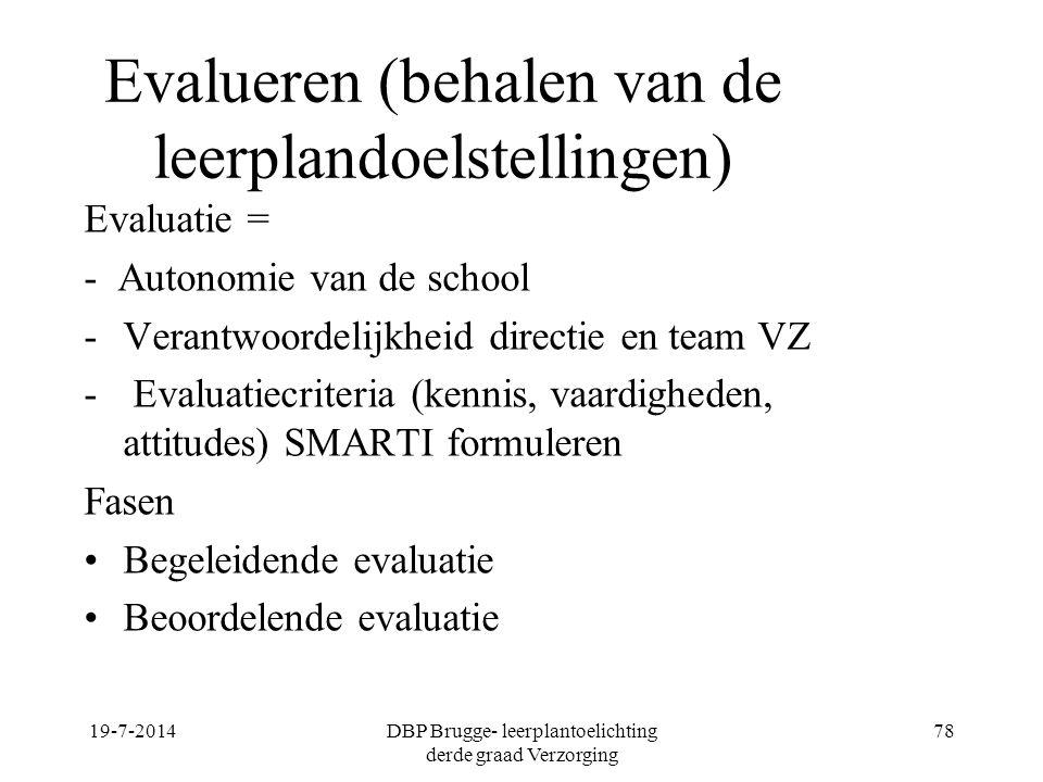 19-7-2014DBP Brugge- leerplantoelichting derde graad Verzorging 78 Evalueren (behalen van de leerplandoelstellingen) Evaluatie = - Autonomie van de sc
