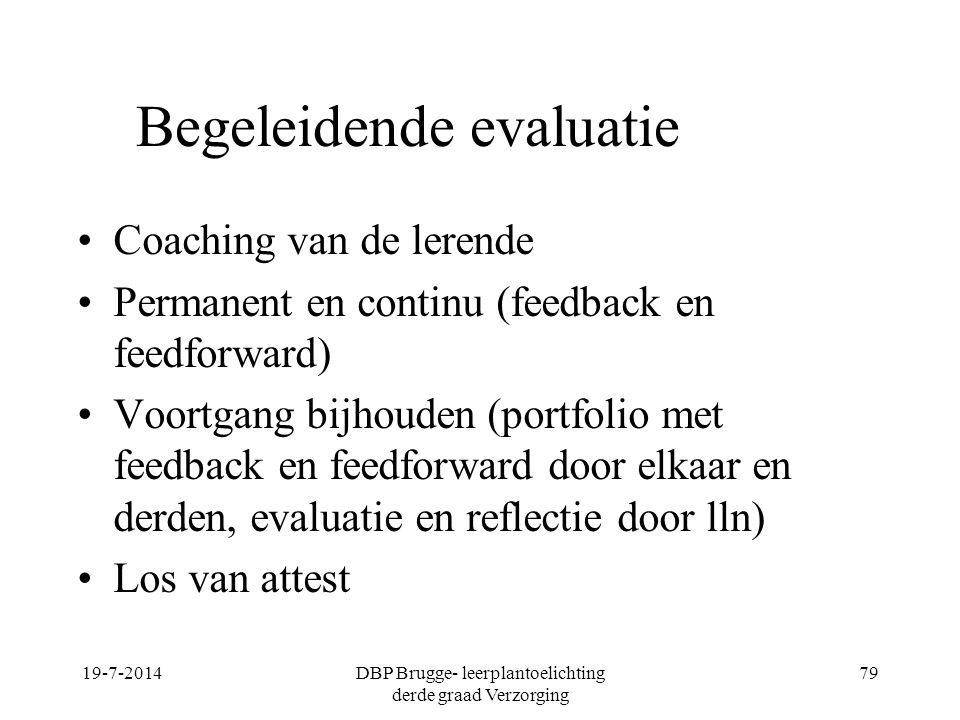 19-7-2014DBP Brugge- leerplantoelichting derde graad Verzorging 79 Begeleidende evaluatie Coaching van de lerende Permanent en continu (feedback en fe