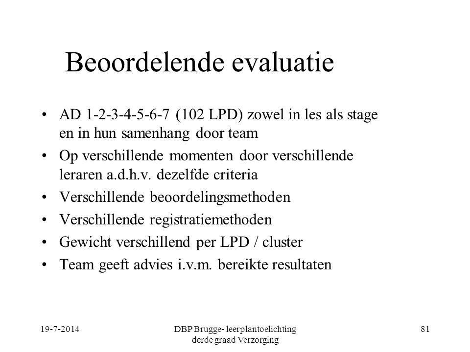 19-7-2014DBP Brugge- leerplantoelichting derde graad Verzorging 81 Beoordelende evaluatie AD 1-2-3-4-5-6-7 (102 LPD) zowel in les als stage en in hun