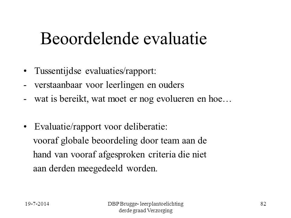 19-7-2014DBP Brugge- leerplantoelichting derde graad Verzorging 82 Beoordelende evaluatie Tussentijdse evaluaties/rapport: -verstaanbaar voor leerling