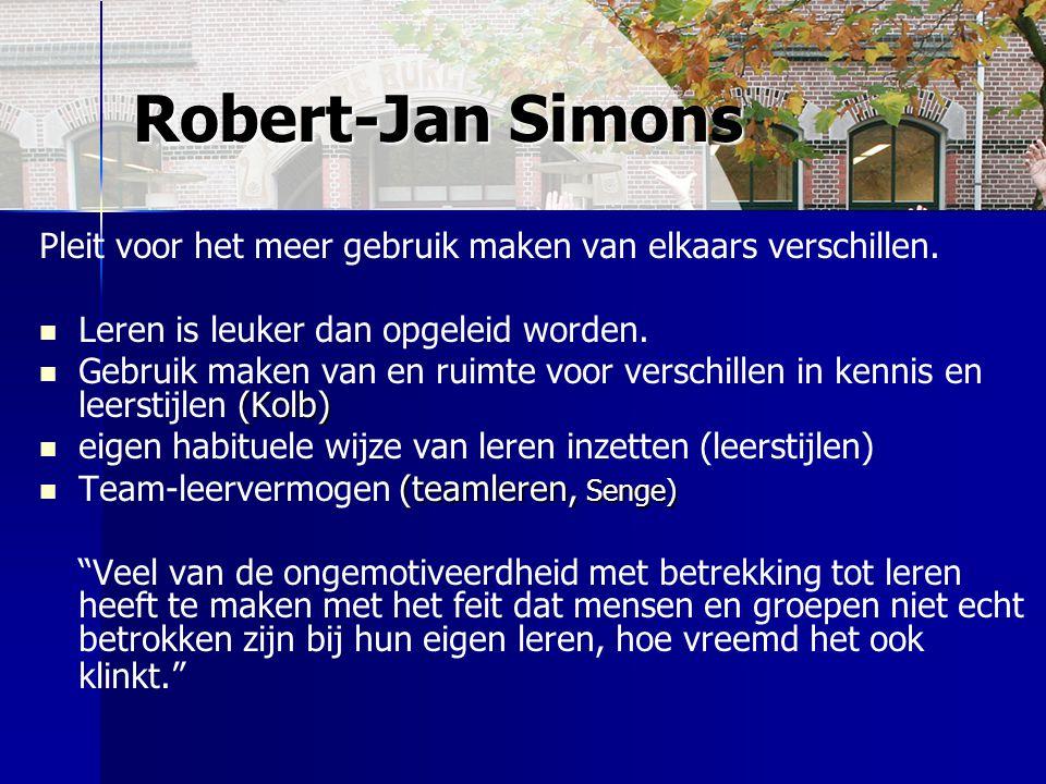 Robert-Jan Simons Pleit voor het meer gebruik maken van elkaars verschillen. Leren is leuker dan opgeleid worden. (Kolb) Gebruik maken van en ruimte v