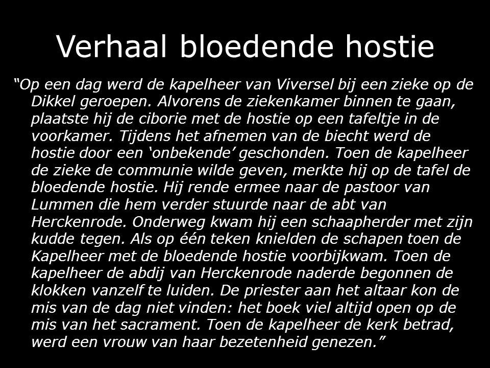 Verhaal bloedende hostie Op een dag werd de kapelheer van Viversel bij een zieke op de Dikkel geroepen.