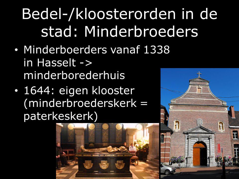 Bedel-/kloosterorden in de stad: Minderbroeders Minderboerders vanaf 1338 in Hasselt -> minderborederhuis 1644: eigen klooster (minderbroederskerk = paterkeskerk)