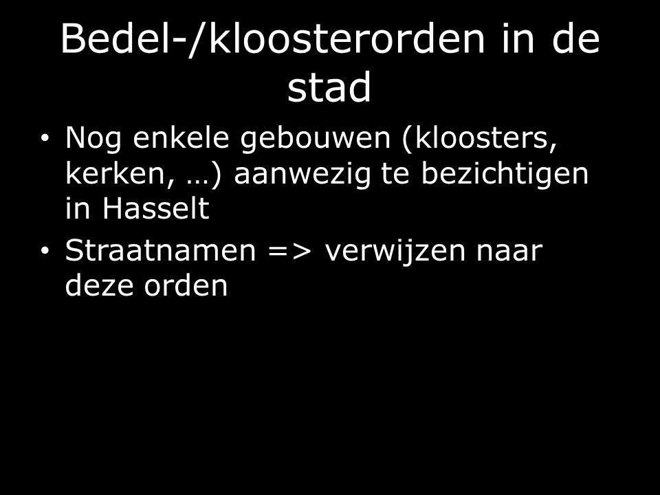 Bedel-/kloosterorden in de stad Nog enkele gebouwen (kloosters, kerken, …) aanwezig te bezichtigen in Hasselt Straatnamen => verwijzen naar deze orden