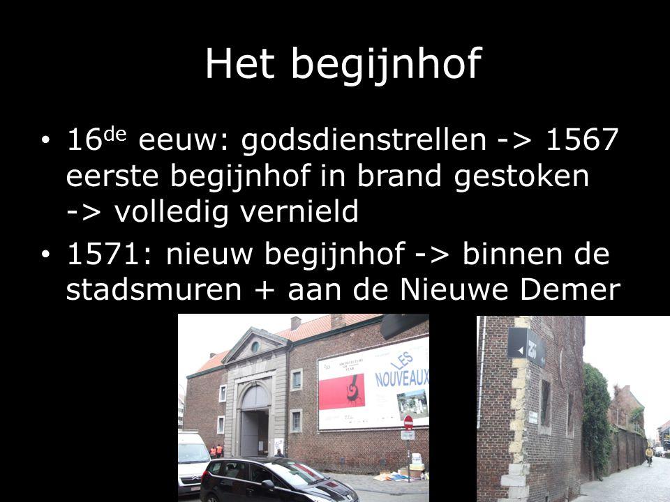 Het begijnhof 16 de eeuw: godsdienstrellen -> 1567 eerste begijnhof in brand gestoken -> volledig vernield 1571: nieuw begijnhof -> binnen de stadsmuren + aan de Nieuwe Demer