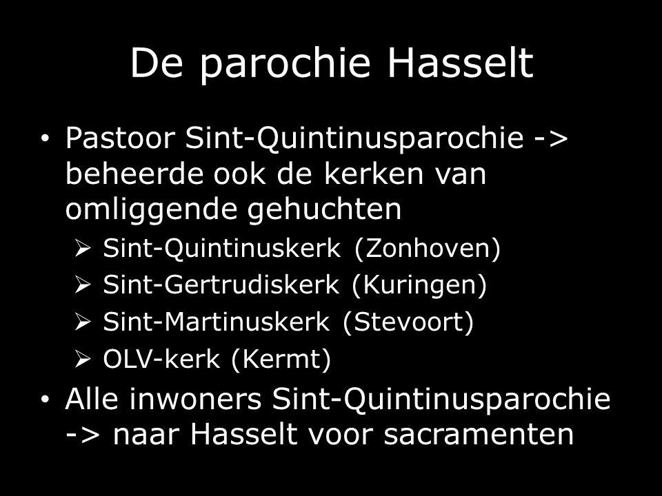 Pastoor Sint-Quintinusparochie -> beheerde ook de kerken van omliggende gehuchten  Sint-Quintinuskerk (Zonhoven)  Sint-Gertrudiskerk (Kuringen)  Sint-Martinuskerk (Stevoort)  OLV-kerk (Kermt) Alle inwoners Sint-Quintinusparochie -> naar Hasselt voor sacramenten