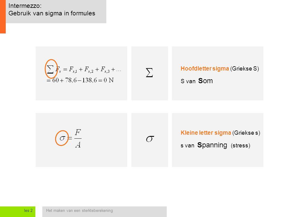 Het maken van een sterkteberekeningles 2 Intermezzo: Gebruik van sigma in formules Hoofdletter sigma (Griekse S) S van Som Kleine letter sigma (Grieks