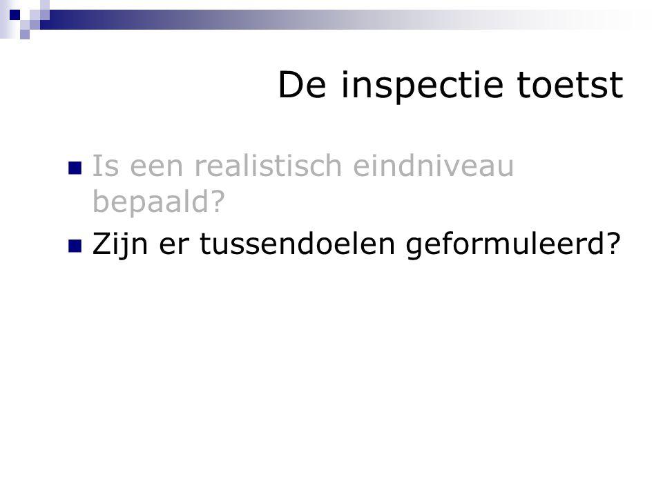 De inspectie toetst Is een realistisch eindniveau bepaald? Zijn er tussendoelen geformuleerd?