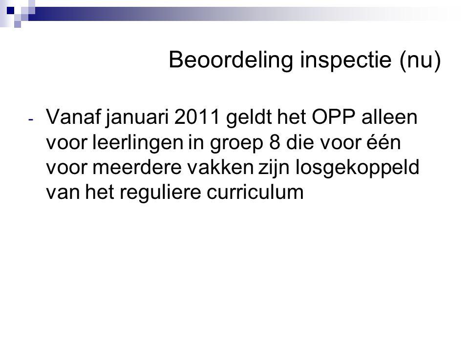 Beoordeling inspectie (nu) - Vanaf januari 2011 geldt het OPP alleen voor leerlingen in groep 8 die voor één voor meerdere vakken zijn losgekoppeld va