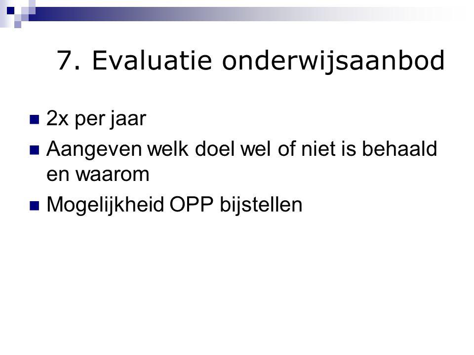 7. Evaluatie onderwijsaanbod 2x per jaar Aangeven welk doel wel of niet is behaald en waarom Mogelijkheid OPP bijstellen