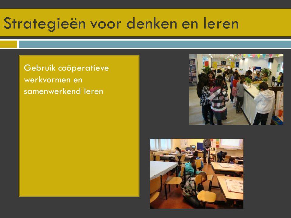 Strategieën voor denken en leren Gebruik coöperatieve werkvormen en samenwerkend leren