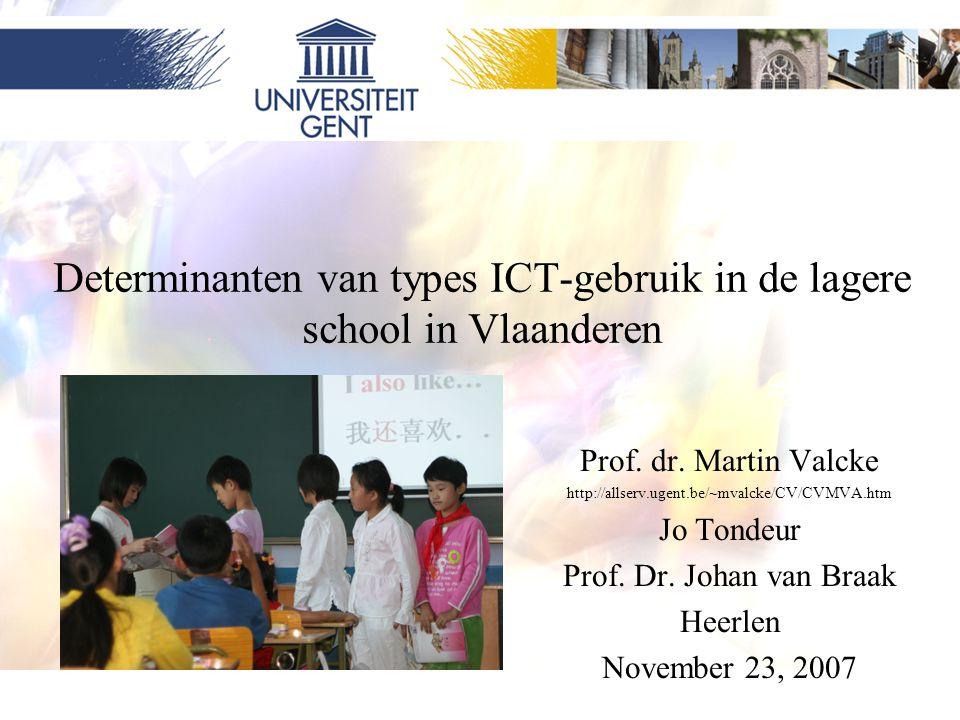 1 Determinanten van types ICT-gebruik in de lagere school in Vlaanderen Prof. dr. Martin Valcke http://allserv.ugent.be/~mvalcke/CV/CVMVA.htm Jo Tonde
