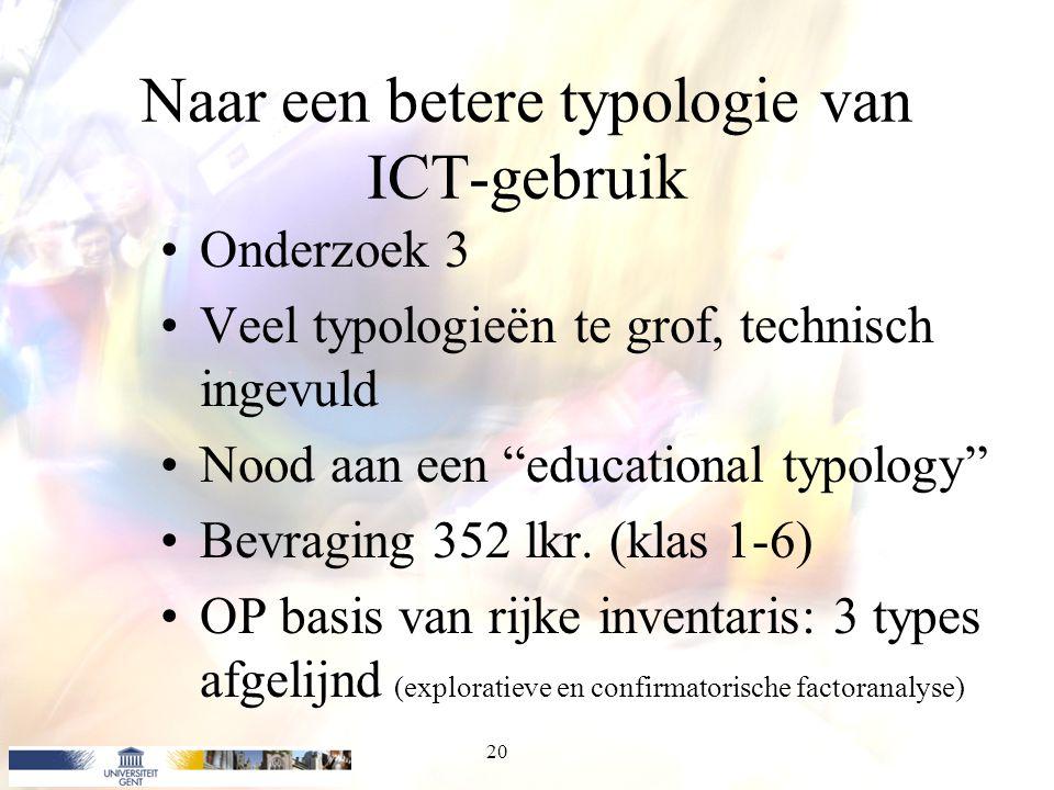 """Naar een betere typologie van ICT-gebruik Onderzoek 3 Veel typologieën te grof, technisch ingevuld Nood aan een """"educational typology"""" Bevraging 352 l"""