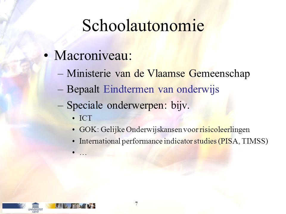 Schoolautonomie Macroniveau: –Ministerie van de Vlaamse Gemeenschap –Bepaalt Eindtermen van onderwijs –Speciale onderwerpen: bijv. ICT GOK: Gelijke On