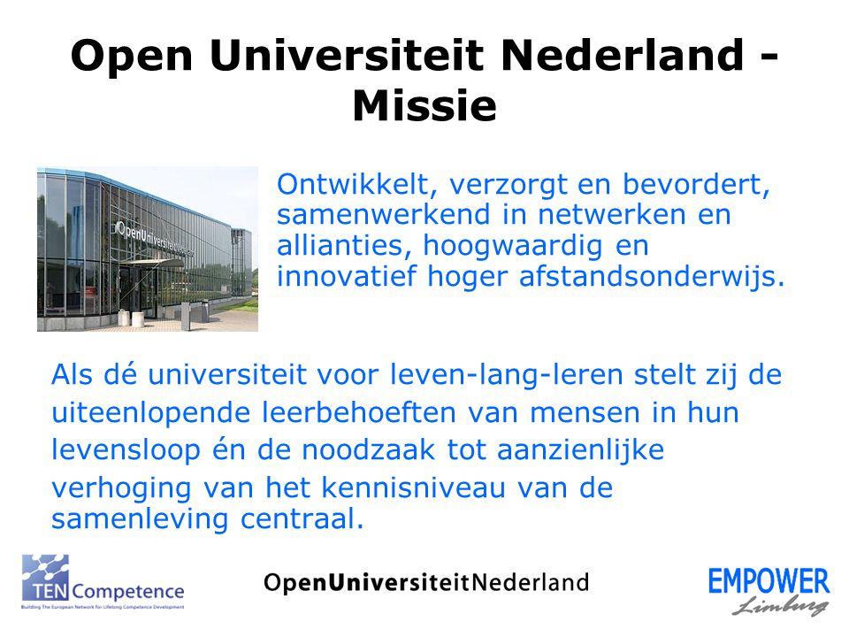 Open Universiteit Nederland - Kernactiviteiten Leven lang leren = ambitie –Onderwijs en innovatie –Onderzoek –Maatschappelijke dienstverlening In nauwe samenwerking –Regionaal, landelijk & internationaal