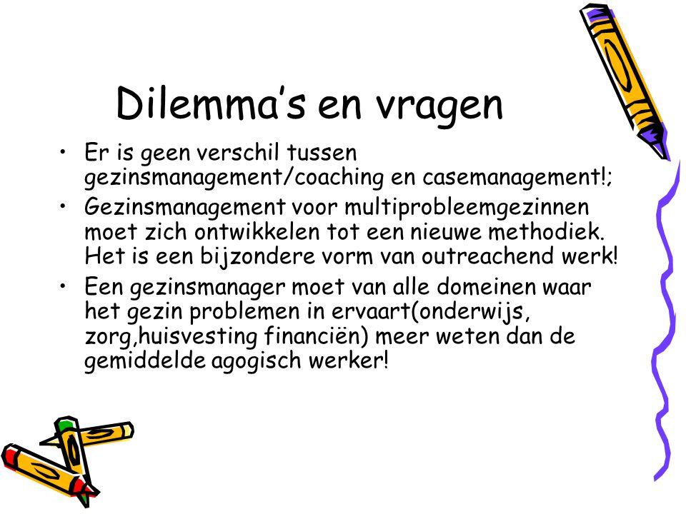 Dilemma's en vragen Er is geen verschil tussen gezinsmanagement/coaching en casemanagement!; Gezinsmanagement voor multiprobleemgezinnen moet zich ont