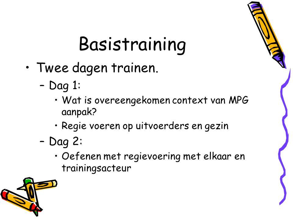 Basistraining Twee dagen trainen. –Dag 1: Wat is overeengekomen context van MPG aanpak? Regie voeren op uitvoerders en gezin –Dag 2: Oefenen met regie