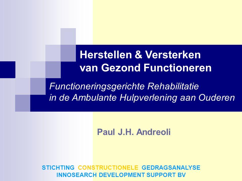 Paul J.H. Andreoli STICHTING CONSTRUCTIONELE GEDRAGSANALYSE INNOSEARCH DEVELOPMENT SUPPORT BV Herstellen & Versterken van Gezond Functioneren Function
