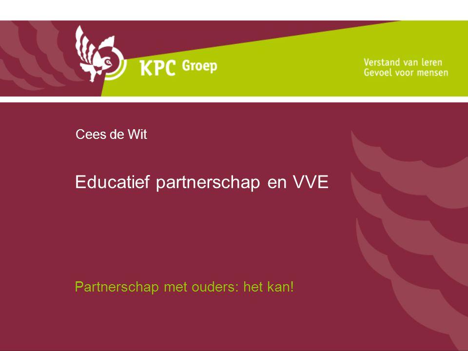 Educatief partnerschap en VVE Partnerschap met ouders: het kan! Cees de Wit