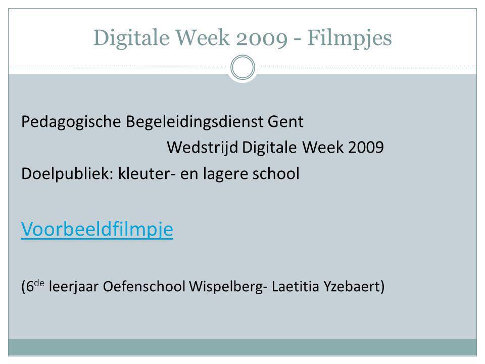 Digitale Week 2009 - Filmpjes Pedagogische Begeleidingsdienst Gent Wedstrijd Digitale Week 2009 Doelpubliek: kleuter- en lagere school Voorbeeldfilmpj