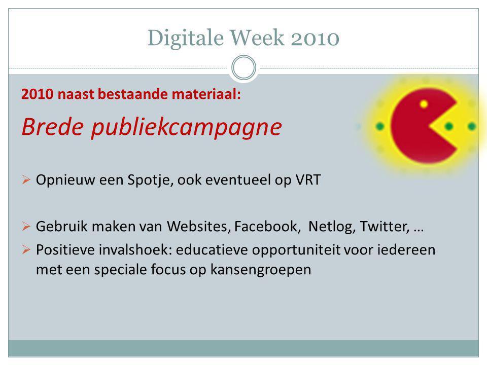 Digitale Week 2010 2010 naast bestaande materiaal: Brede publiekcampagne  Opnieuw een Spotje, ook eventueel op VRT  Gebruik maken van Websites, Face