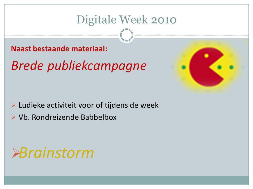 Digitale Week 2010 Naast bestaande materiaal: Brede publiekcampagne  Ludieke activiteit voor of tijdens de week  Vb. Rondreizende Babbelbox  Brains