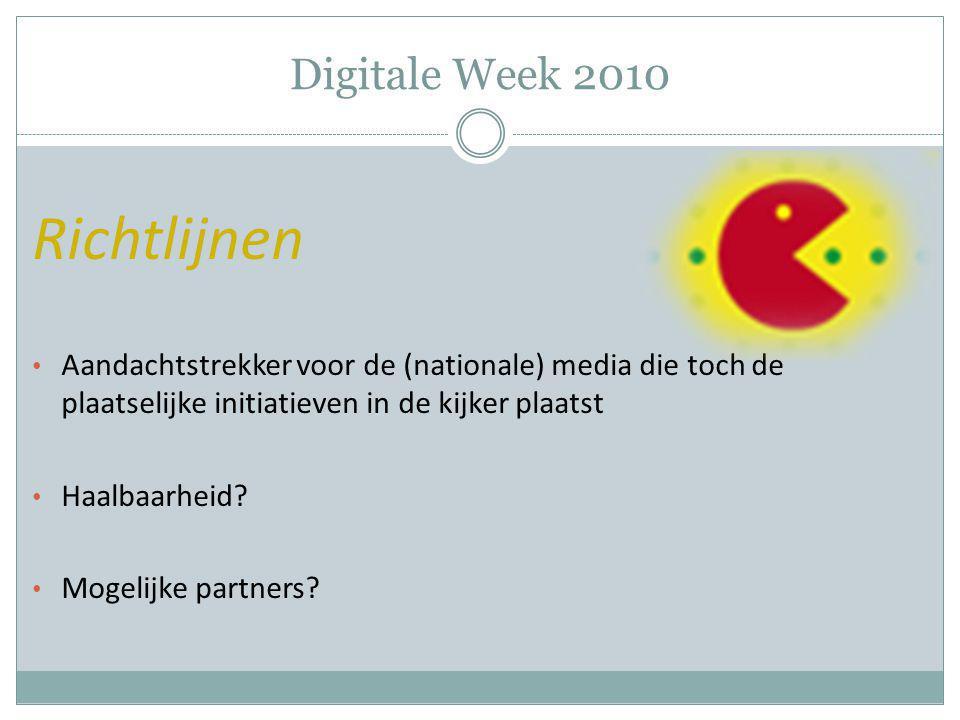 Digitale Week 2010 Richtlijnen Aandachtstrekker voor de (nationale) media die toch de plaatselijke initiatieven in de kijker plaatst Haalbaarheid? Mog