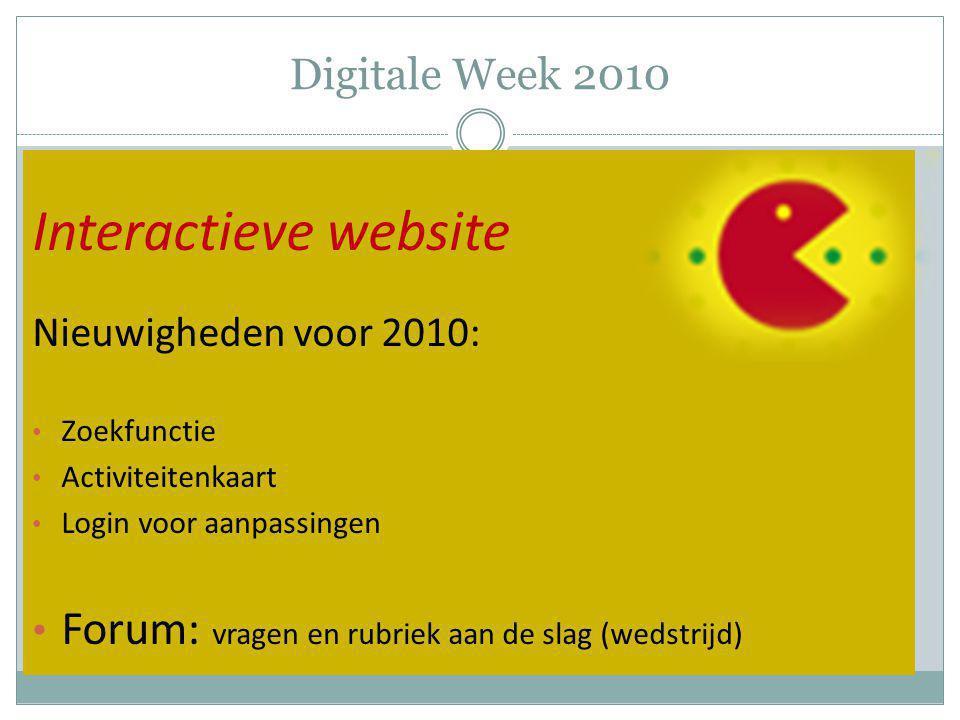 Digitale Week 2010 Interactieve website Nieuwigheden voor 2010: Zoekfunctie Activiteitenkaart Login voor aanpassingen Forum: vragen en rubriek aan de